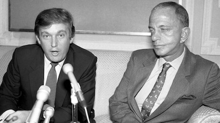 To understand Donald Trump you have to understand his mentor, a lawyer named Roy Cohn